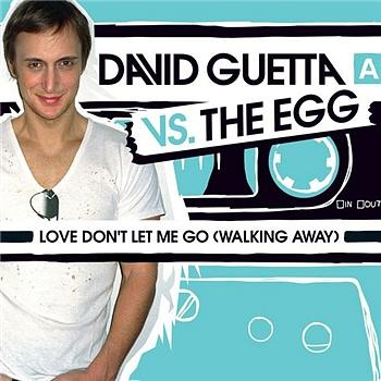 Love Dont Let Me Go (Walking Away) David Guetta Vs The Egg
